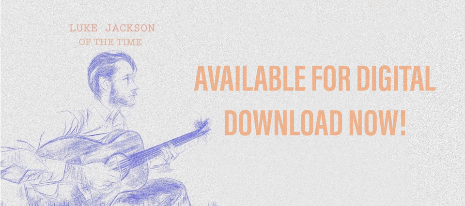 Luke Jackson, Of The Time - out now